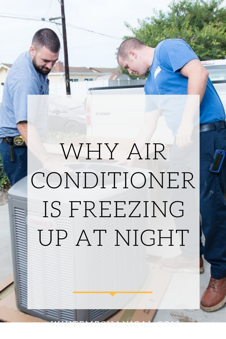 5 Reasons Why Your Air Conditioner Is Freezing Up at Night