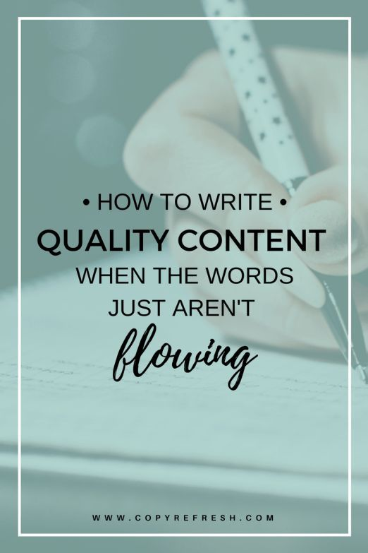 How to Write Quality Content When the Words Just Aren't Flowing http://copyrefresh.com/2016/12/22/write-quality-content/