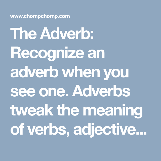 The Adverb: Recognize an adverb when you see one  Adverbs