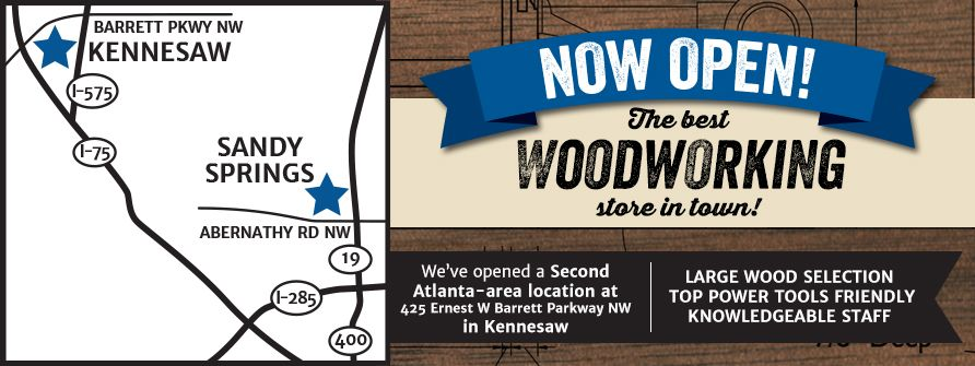 Kennesaw Store Now Open Kennesaw, Woodworking