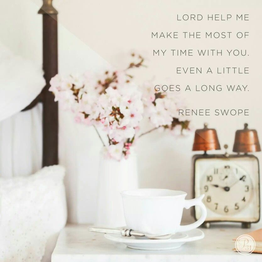Lord help me make the most of my time with you. Even a little goes a long way