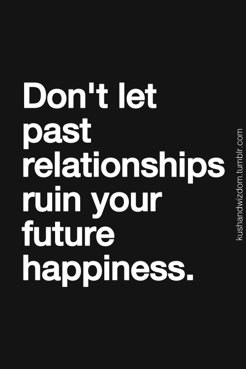 Dont Let Past Relationships Ruin Your Future Happiness Finding