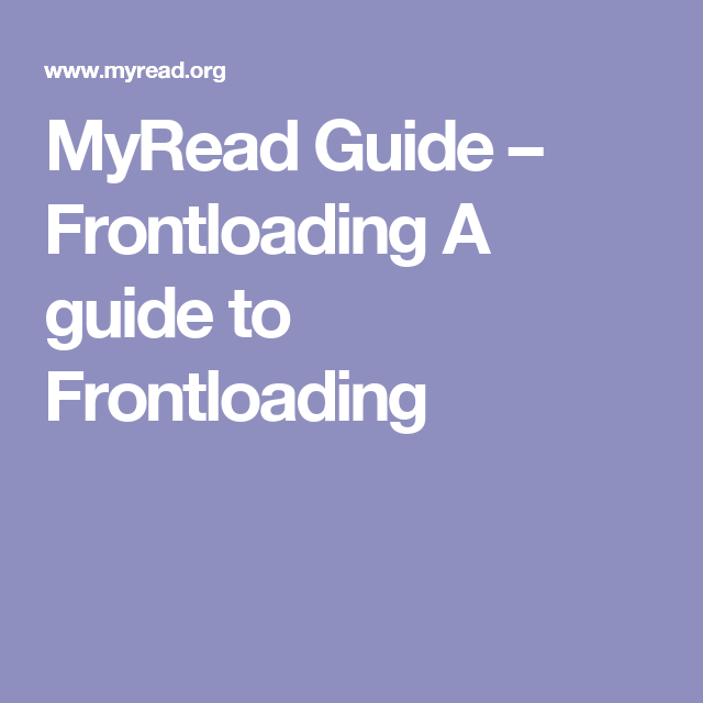 MyRead Guide – Frontloading  A guide to Frontloading