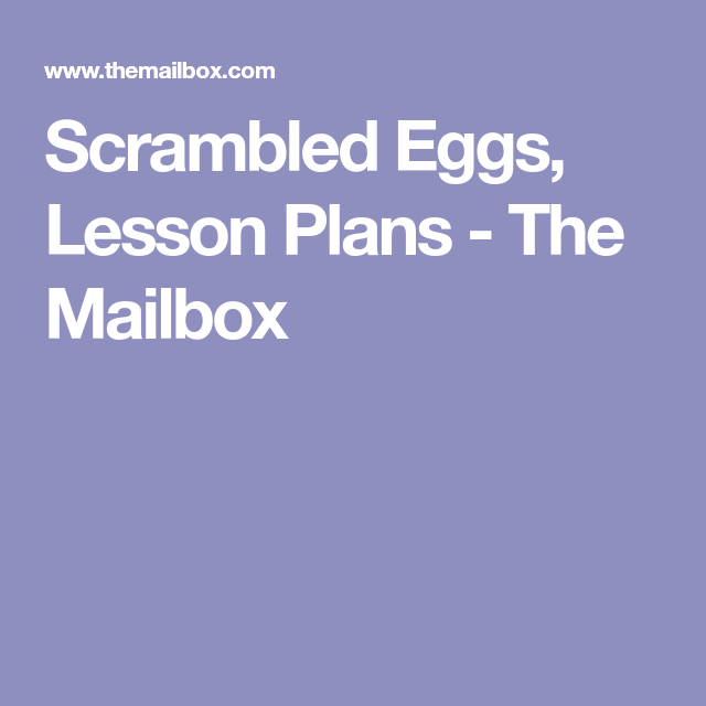 Scrambled Eggs Lesson Plans The Mailbox Classroom Pinterest