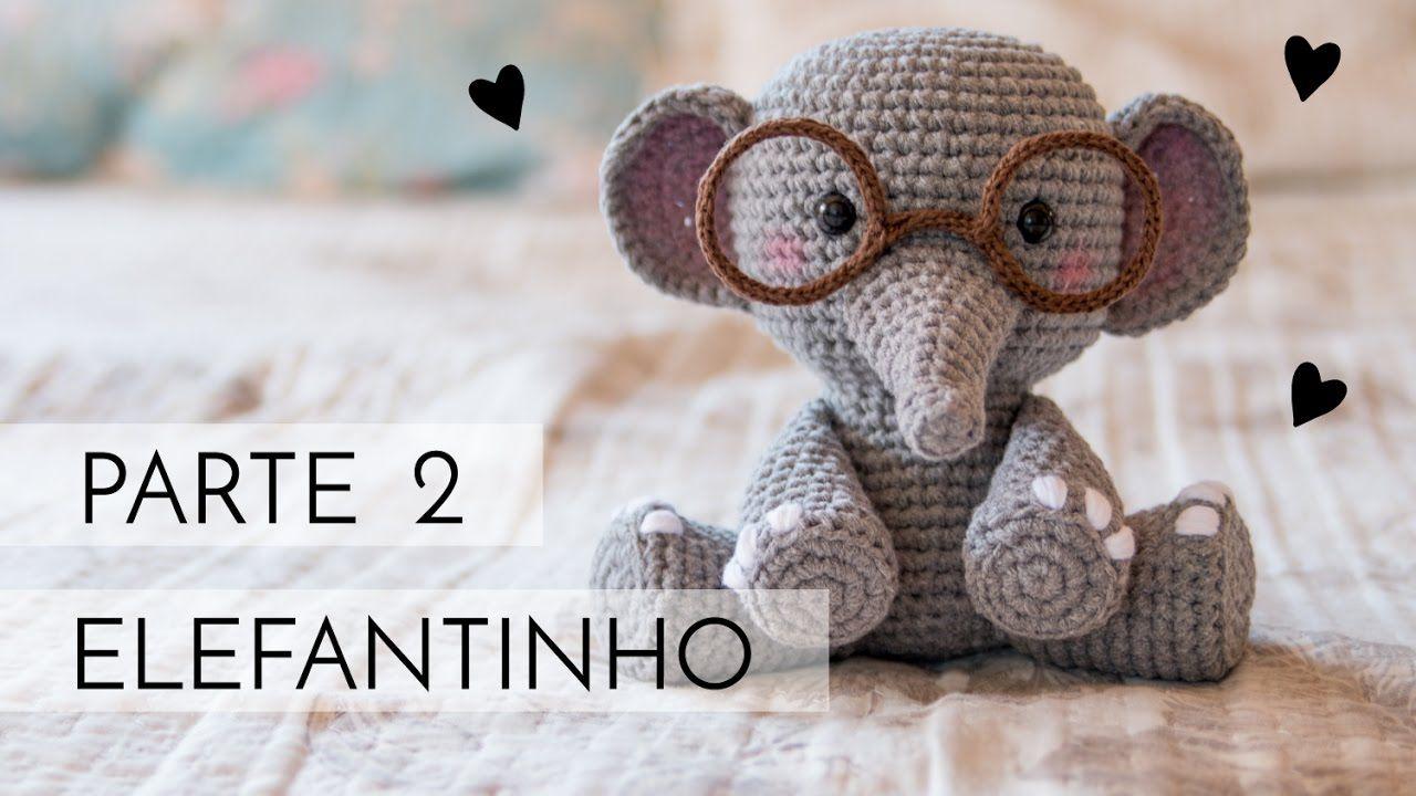 Amigurumi do Zero #37 - Como fazer um Elefante ♥ - Parte 2   Croche ...