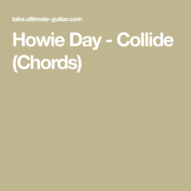 Howie Day - Collide (Chords) | Guitar music | Pinterest | Tangled ...