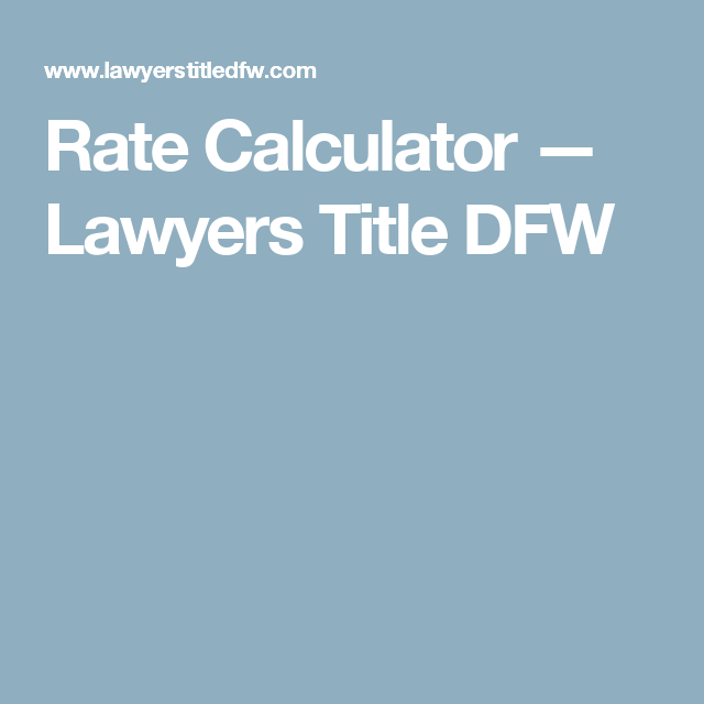 Rate Calculator Lawyers Title Dfw Title Insurance Title Lawyer