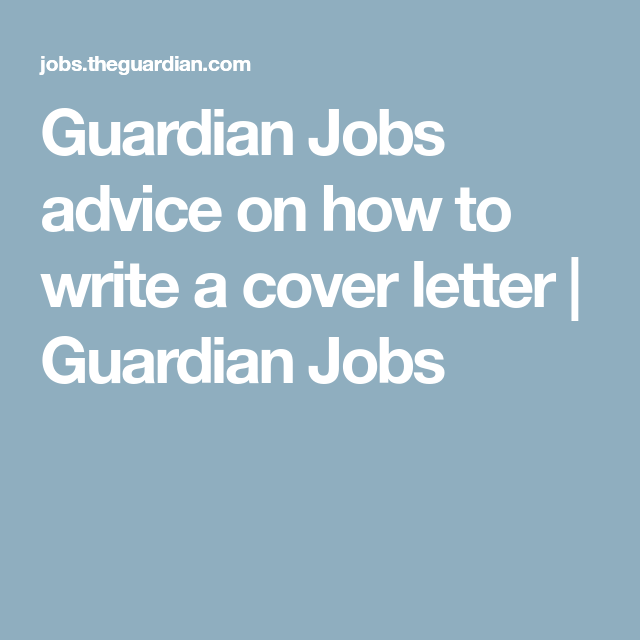 Advice On How To Write A Cover Letter  Guardian Jobs