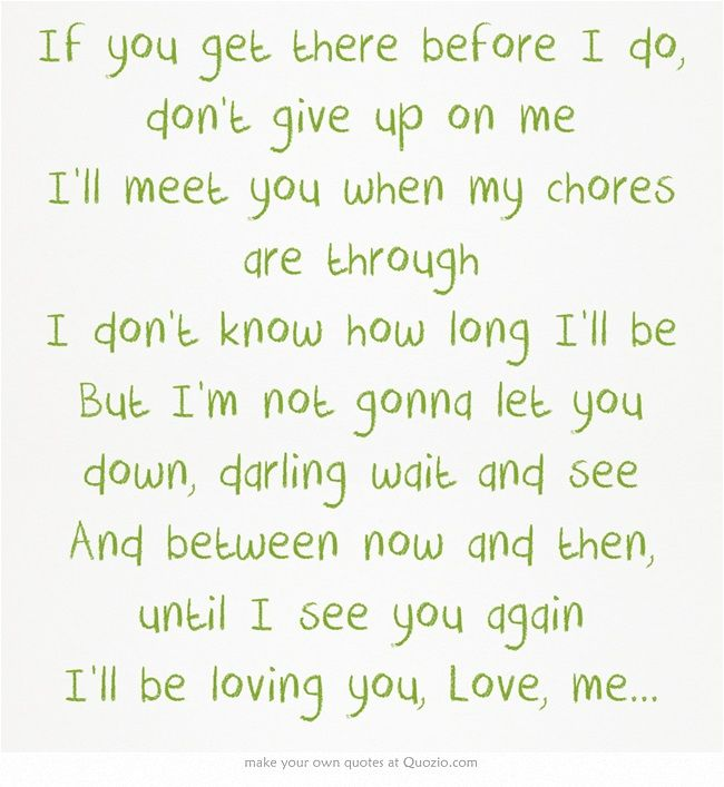 If You Get There Before I Do Don T Give Up On Me I Ll Meet You When My Chores Are Through I Don Inspirational Words Country Music Lyrics Inspirational Quotes