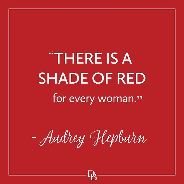 There is a shade of red for every woman - Audrey Hepburn