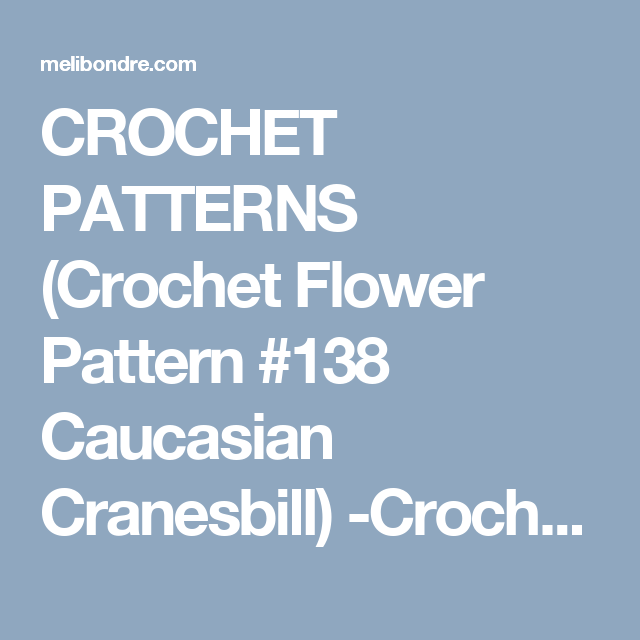 CROCHET PATTERNS (Crochet Flower Pattern #138 Caucasian Cranesbill) -Crochet & Knit Design Heaven