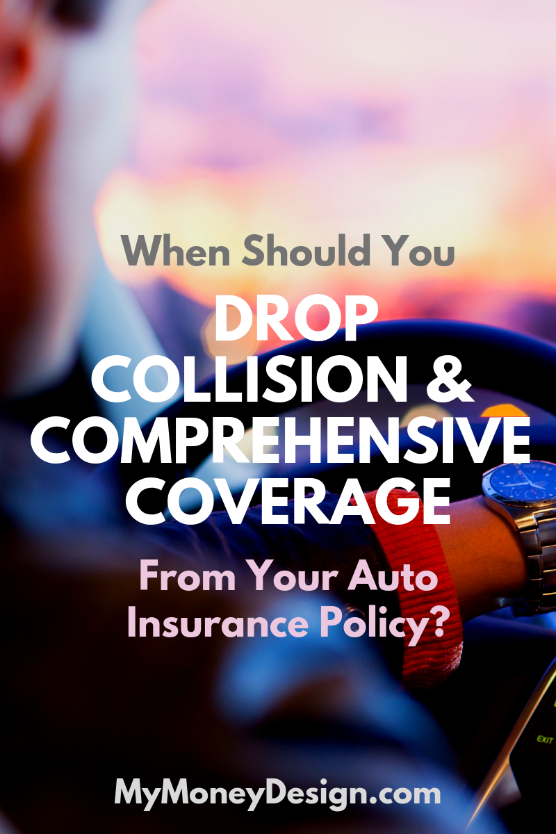 When To Drop Collision And Comprehensive Coverage Car Insurance Money Design Insurance