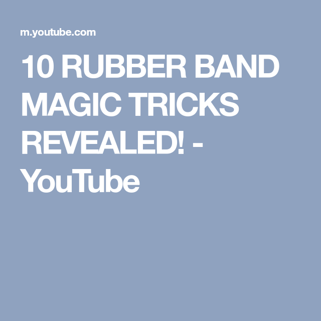 10 Rubber Band Magic Tricks Revealed Youtube Magic Tricks Revealed Magic Tricks Easy Science Experiments