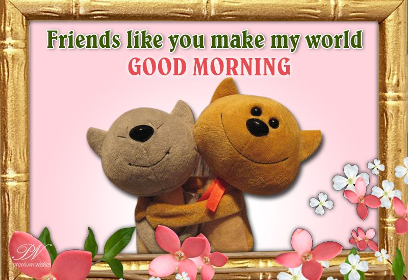 Friends Like You Make My Day – Good Morning   Simply Good