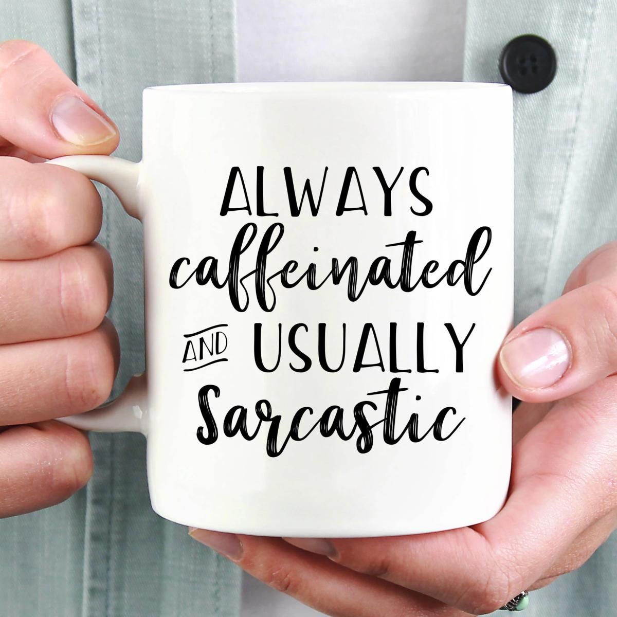 Always Caffeinated and Usually Sarcastic Mug