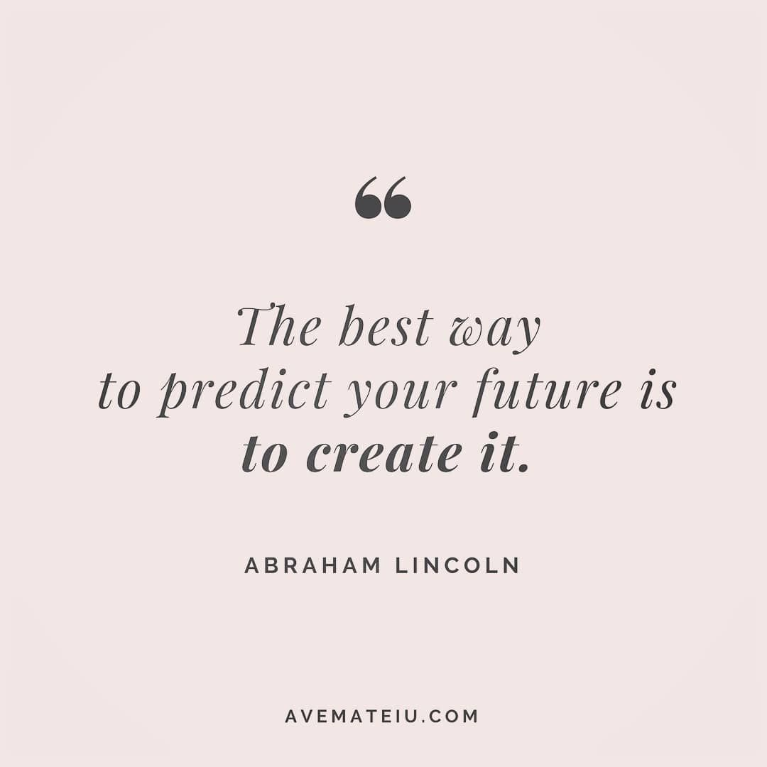 The Best Way To Predict Your Future Is To Create It Abraham Lincoln Quote 14 Ave Mateiu Lincoln Quotes Morning Motivation Quotes Positive Quotes