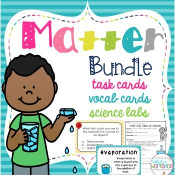 Properties of Matter and Task Cards, Vocab Cards, and Science Labs