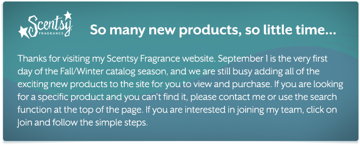 Check out my website to see all the BRAND NEW stuff from Scentsy for the Fall/Winter of 2013! Trust me, you aren't gonna wanna miss it!!! http://khightower.Scentsy.us