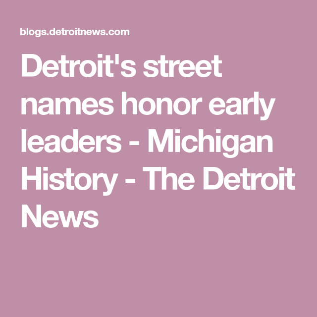 Detroit S Street Names Honor Early Leaders Michigan History