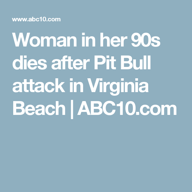 Woman in her 90s dies after Pit Bull attack in Virginia Beach | ABC10.com