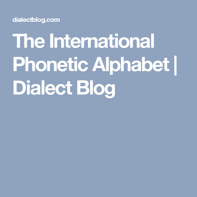 The International Phonetic Alphabet  Dialect Blog  Voice