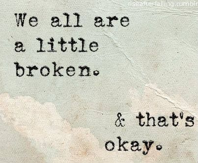 #Hurt #Quotes #Love #Relationship We are all a little broken. & that's okay. Facebook: http://ift.tt/13GS5M6 Google+ http://ift.tt/12dVGvP Twitter: http://ift.tt/13GS5Ma #Depressed #Life #Sad #Pain #TeenProblems #Past #MoveOn #SadQuote #broken #alone #tru