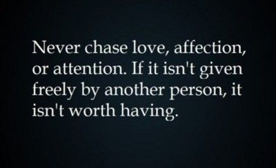 Never Chase Love Affection Or Attention If It Isn T Given