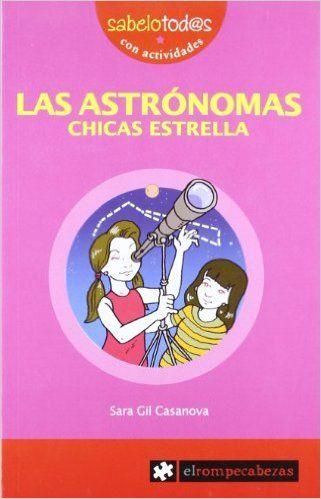 LAS ASTRÓNOMAS, chicas estrella (Sabelotod@s): Amazon.es: Sara Gil Casanova: Libros