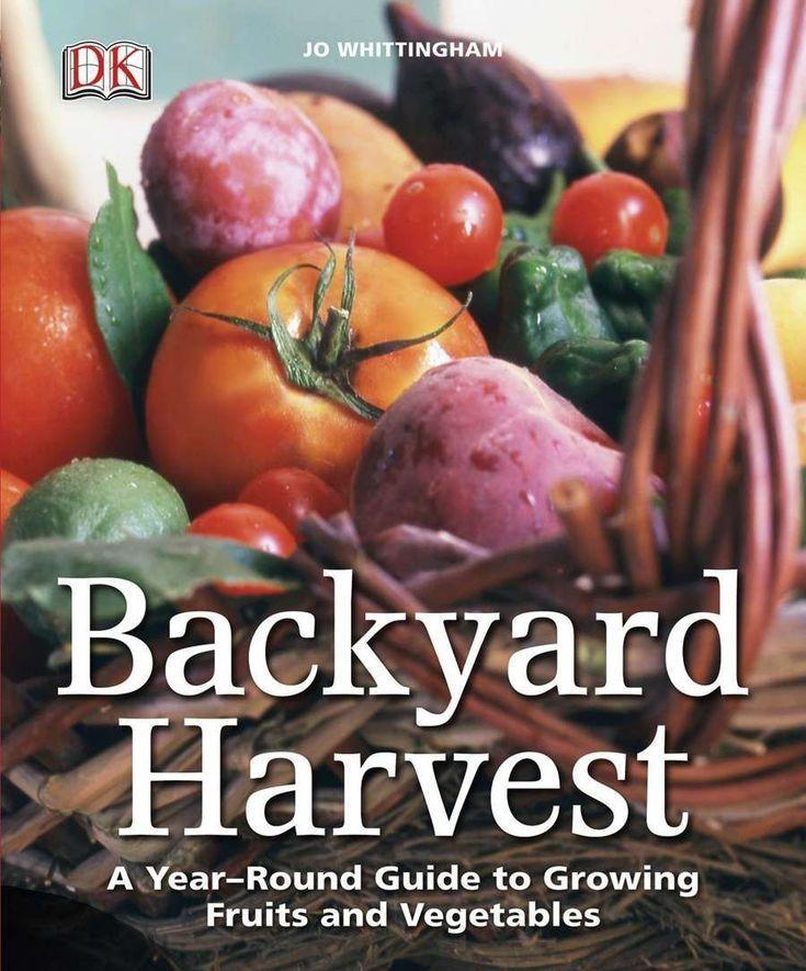 Backyard Harvest: Ein ganzjähriger Leitfaden für den Anbau von Obst und Gemüse  - Backyard and Gardening Tool Reviews - #Anbau #Backyard ... #anbauvongemüse