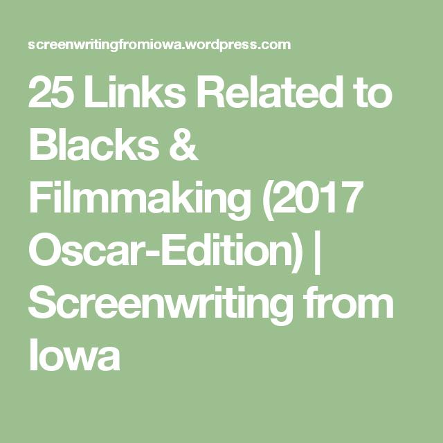 25 Links Related to Blacks & Filmmaking (2017 Oscar-Edition) | Screenwriting from Iowa