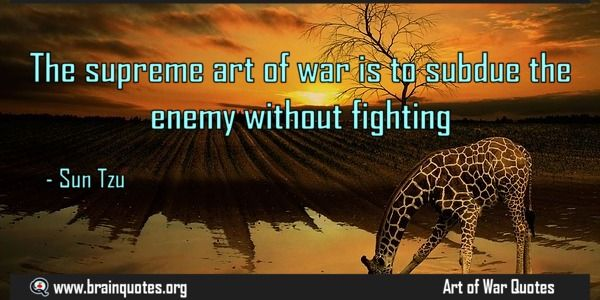 The Supreme Art Of War Is To Subdue The Enemy Without Fighting The Supreme Art Of War Is To Subdue The Enemy W Creativity Quotes Brains Quote Good Life Quotes