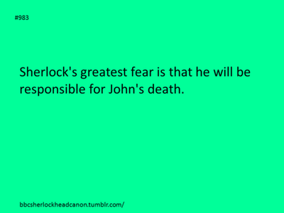 Sherlock's greatest fear is that he will be responsible for John's death