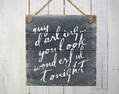 My Darling, You Look Wonderful Tonight.  - Hand Painted Reclaimed Pallet Wood Sign
