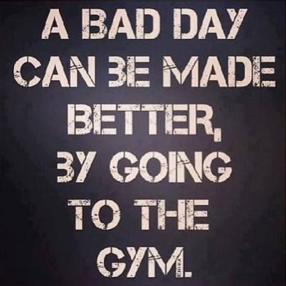 A Bad Day Can Be Made Better By Going To The Gym Gym Quote