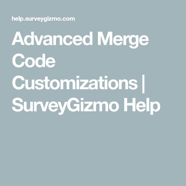 Advanced Merge Code Customizations Surveygizmo Help Coding