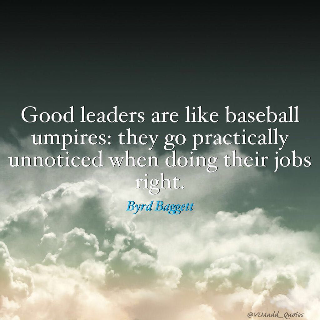 Baseball Love Quotes Good Leaders Are Like Baseball Umpires They Go Practically