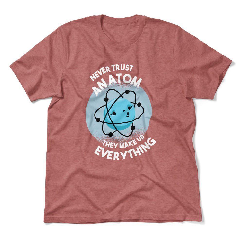 Vertraue niemals einem Atom, sie machen alles aus Männern / Unisex T-Shirt – Heather Mauve / XL