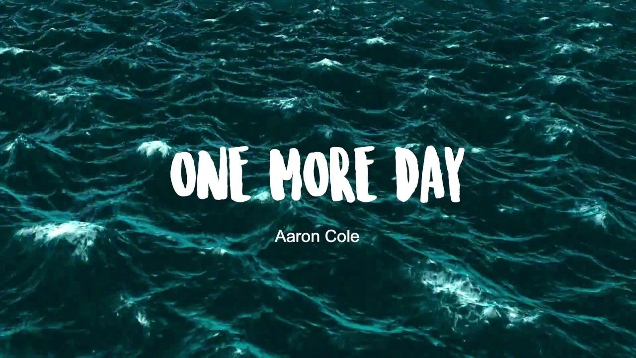One More Day Aaron Cole Lyric Video Morningmotivation
