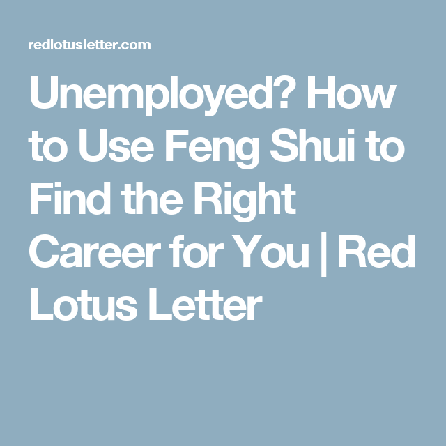 Unemployed How To Use Feng Shui To Find The Right Career For You