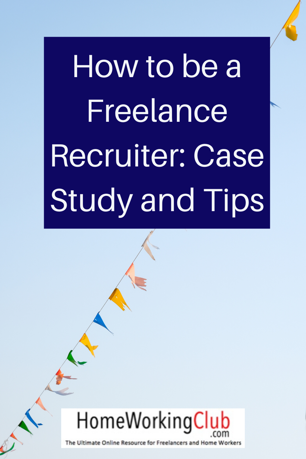 How To Be A Freelance Recruiter Case Study And Tips Homeworkingclub Com In 2020 Case Study Recruitment Business Bank Account