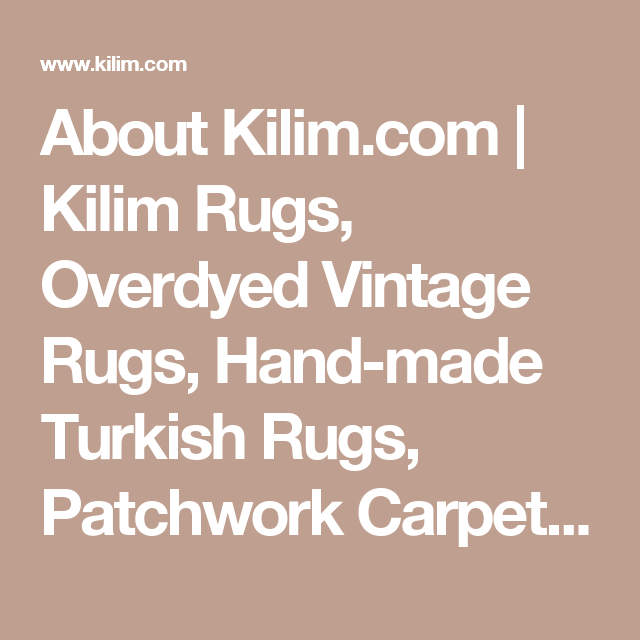 About Kilim.com | Kilim Rugs, Overdyed Vintage Rugs, Hand-made Turkish Rugs, Patchwork Carpets by Kilim.com