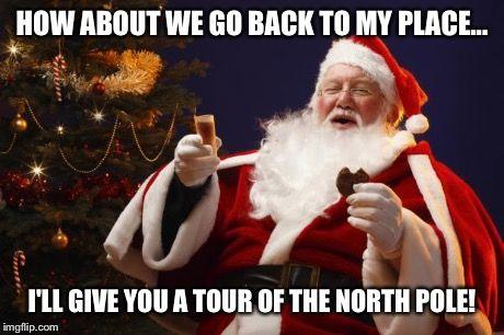 Bad Santa Meme Bad Santa How About We Go Back To My Place I Ll Give You A Tour Bad Santa Santa Holiday Fun