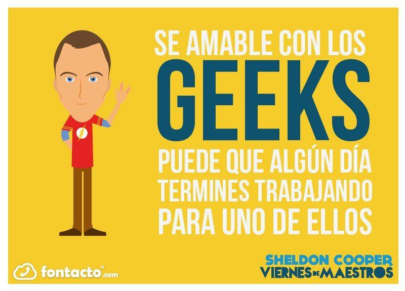 Se amable con los geeks :)