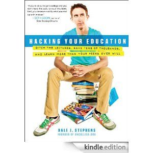 Hacking Your Education: Ditch the Lectures, Save Tens of Thousands, and Learn More Than Your Peers EverWill