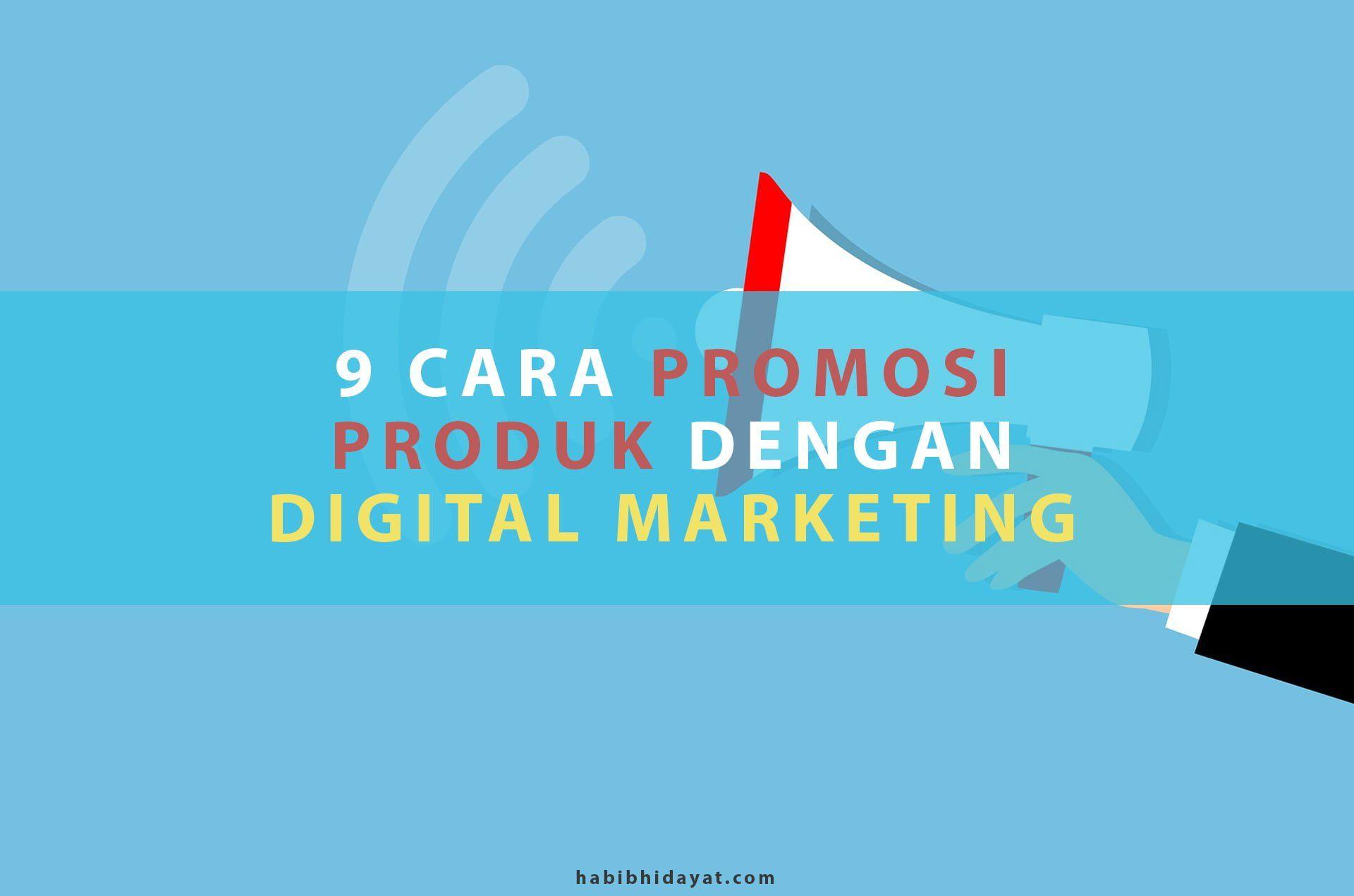 9 Cara Promosi Produk Dengan Digital Marketing Marketing Pemasaran Digital Komunikasi Visual