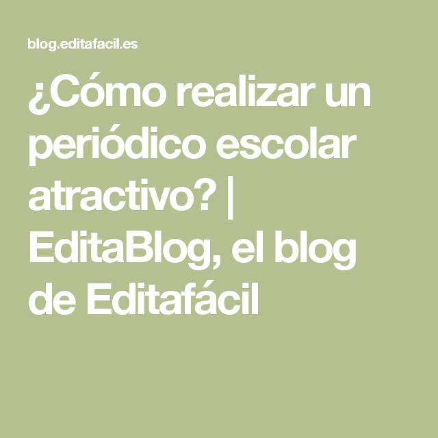 Como Realizar Un Periodico Escolar Atractivo Editablog El Blog De Editafacil Periodico Escolar Periodismo Revista Escolar
