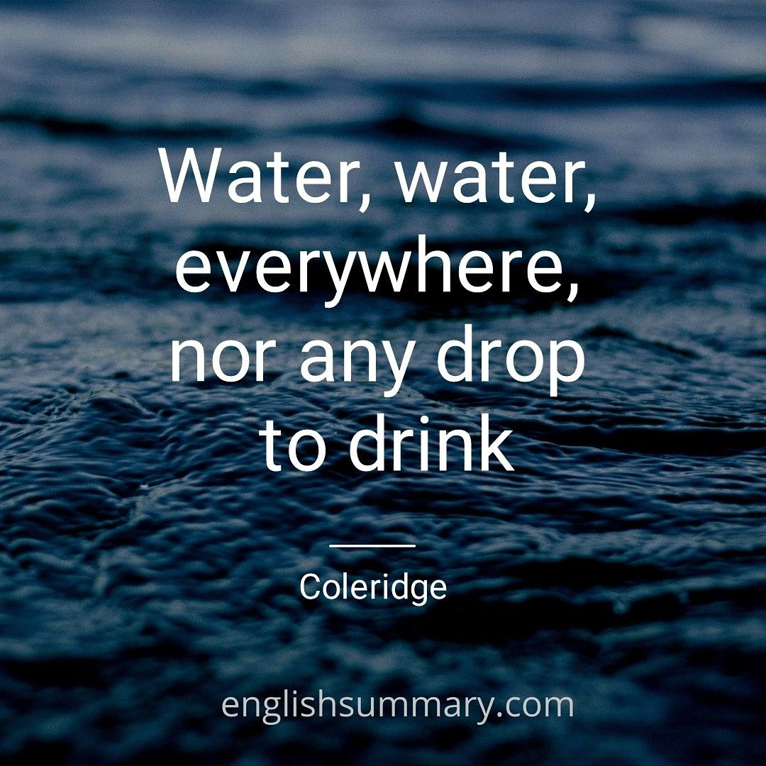 Water Water Everywhere Nor Any Drop To Drink Good Life Quotes Funny Quotes Best Quotes