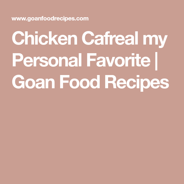 Chicken cafreal my personal favorite goan food recipes goan chicken cafreal my personal favorite goan food recipes forumfinder Image collections