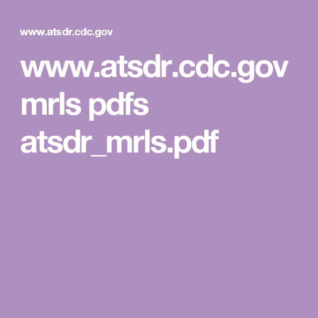 www atsdr cdc gov mrls pdfs atsdr_mrls pdf | Food Safety