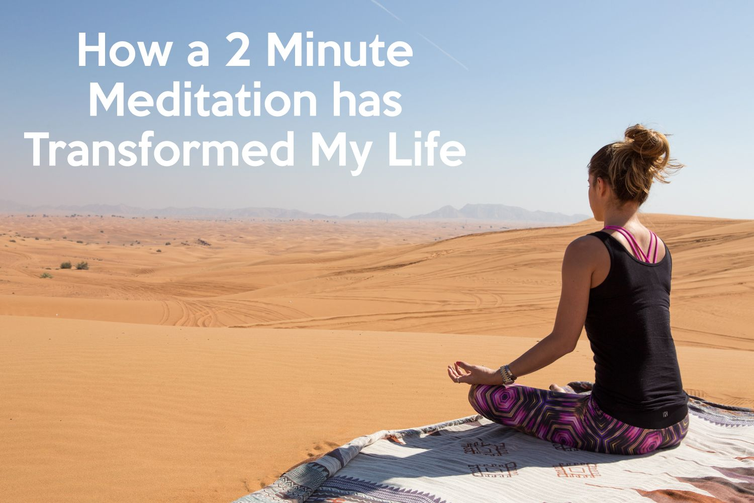 How a 2 Minute Meditation has Transformed My Life